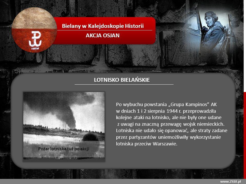 www.ZS10.pl Bielany w Kalejdoskopie Historii AKCJA OSJAN LOTNISKO BIELAŃSKIE Po wybuchu powstania Grupa Kampinos AK w dniach 1 i 2 sierpnia 1944 r. pr