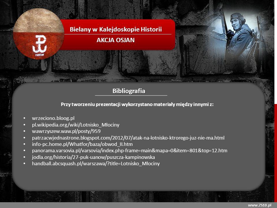 www.ZS10.pl Bielany w Kalejdoskopie Historii AKCJA OSJAN Bibliografia Przy tworzeniu prezentacji wykorzystano materiały między innymi z: wrzeciono.blo