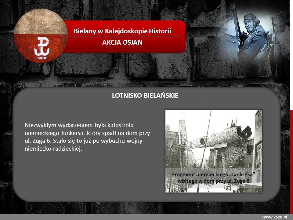 www.ZS10.pl Bielany w Kalejdoskopie Historii AKCJA OSJAN LOTNISKO BIELAŃSKIE Niezwykłym wydarzeniem była katastrofa niemieckiego Junkersa, który spadł