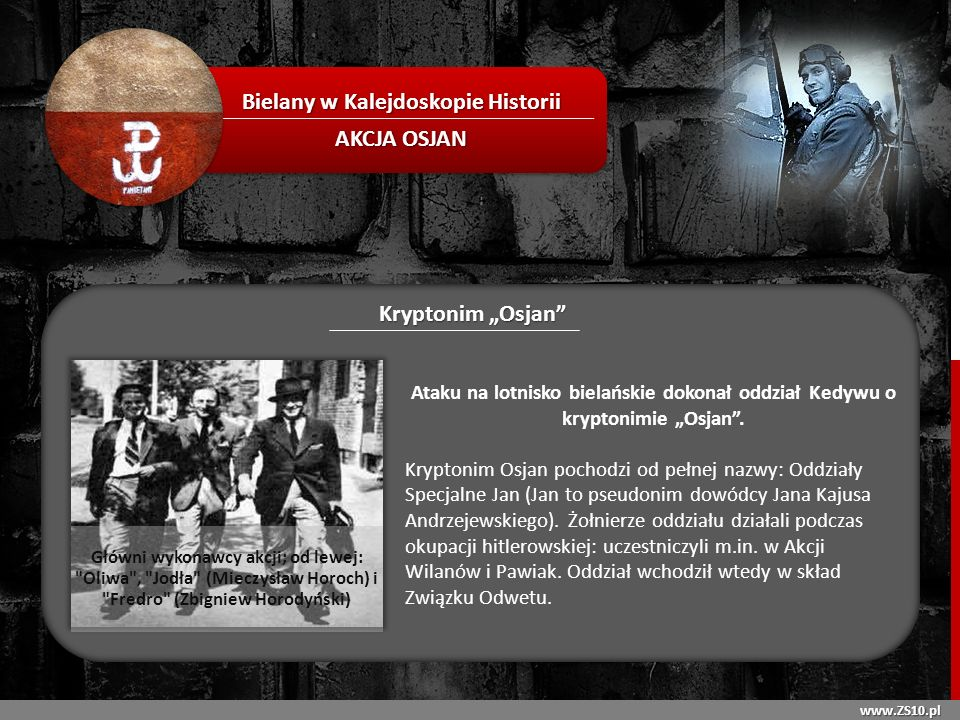 www.ZS10.pl Bielany w Kalejdoskopie Historii AKCJA OSJAN Dowódca oddziału Jan Kajus Andrzejewski ps.