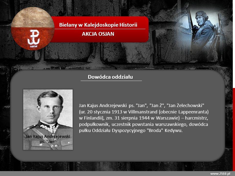 www.ZS10.pl Bielany w Kalejdoskopie Historii AKCJA OSJAN Dowódca oddziału Od 1922 mieszkał w Polsce.