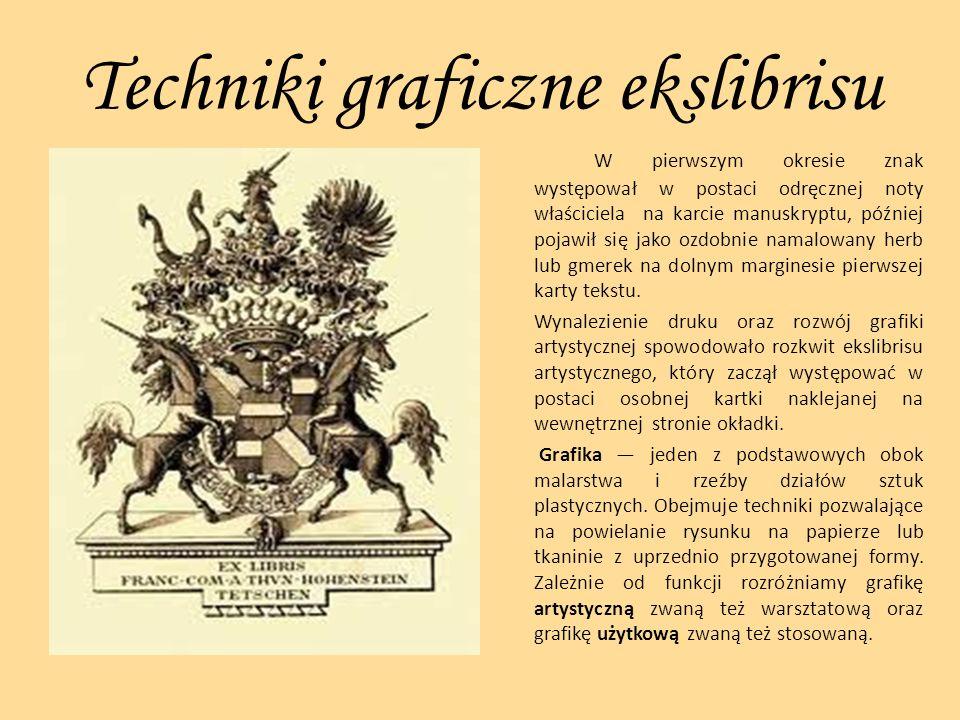 Techniki graficzne ekslibrisu W pierwszym okresie znak występował w postaci odręcznej noty właściciela na karcie manuskryptu, później pojawił się jako