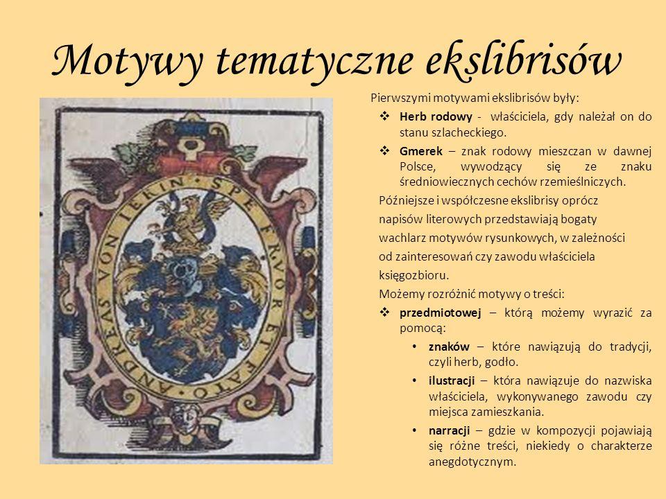 Motywy tematyczne ekslibrisów Pierwszymi motywami ekslibrisów były: Herb rodowy - właściciela, gdy należał on do stanu szlacheckiego. Gmerek – znak ro
