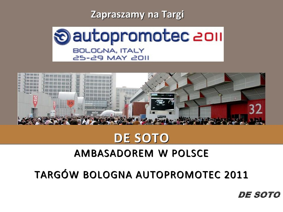 DE SOTO AMBASADOREM W POLSCE TARGÓW BOLOGNA AUTOPROMOTEC 2011 Zapraszamy na Targi