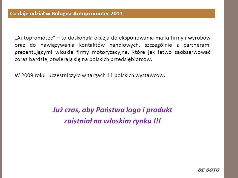 Co daje udział w Bologna Autopromotec 2011 Autopromotec – to doskonała okazja do eksponowania marki firmy i wyrobów oraz do nawiązywania kontaktów handlowych, szczególnie z partnerami prezentującymi włoskie firmy motoryzacyjne, które jak łatwo zaobserwować coraz bardziej otwierają się na polskich przedsiębiorców.