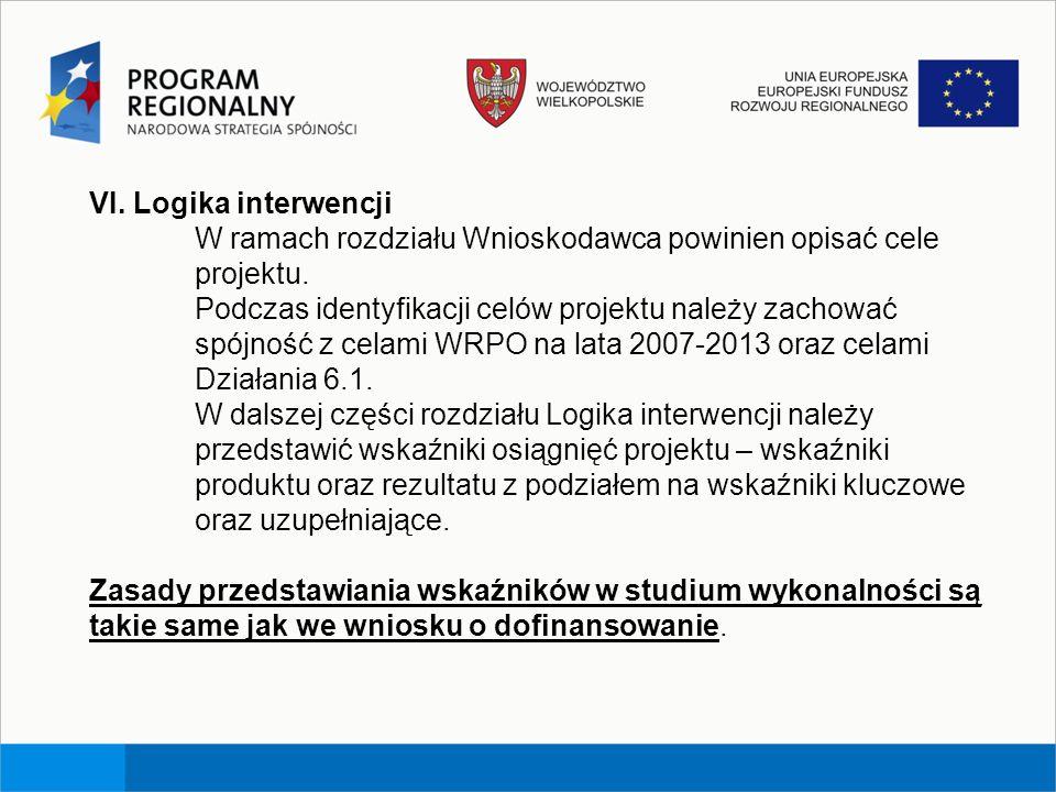 VI. Logika interwencji W ramach rozdziału Wnioskodawca powinien opisać cele projektu. Podczas identyfikacji celów projektu należy zachować spójność z