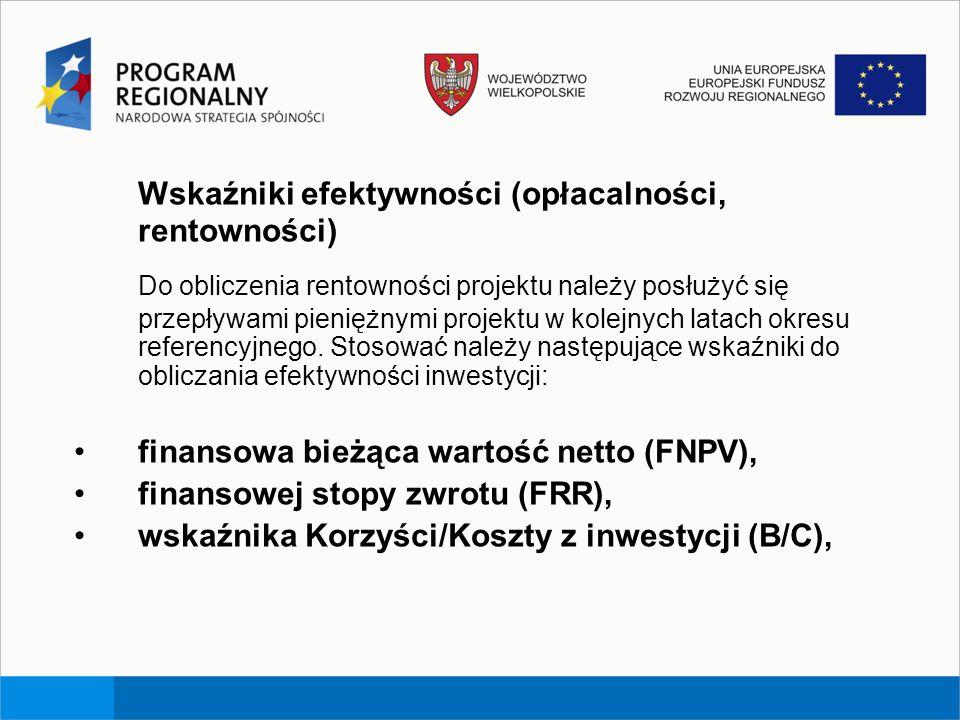 Wskaźniki efektywności (opłacalności, rentowności) Do obliczenia rentowności projektu należy posłużyć się przepływami pieniężnymi projektu w kolejnych