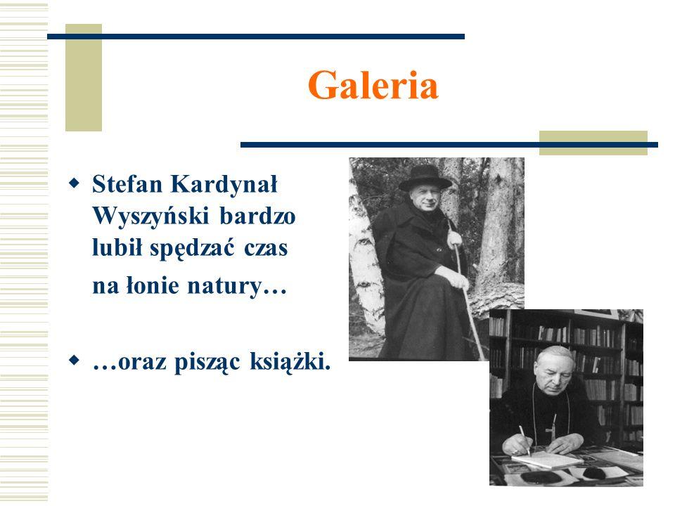 Galeria Stefan Kardynał Wyszyński bardzo lubił spędzać czas na łonie natury… …oraz pisząc książki.