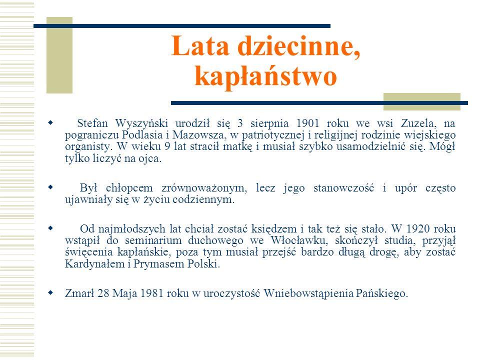 Lata dziecinne, kapłaństwo Stefan Wyszyński urodził się 3 sierpnia 1901 roku we wsi Zuzela, na pograniczu Podlasia i Mazowsza, w patriotycznej i religijnej rodzinie wiejskiego organisty.