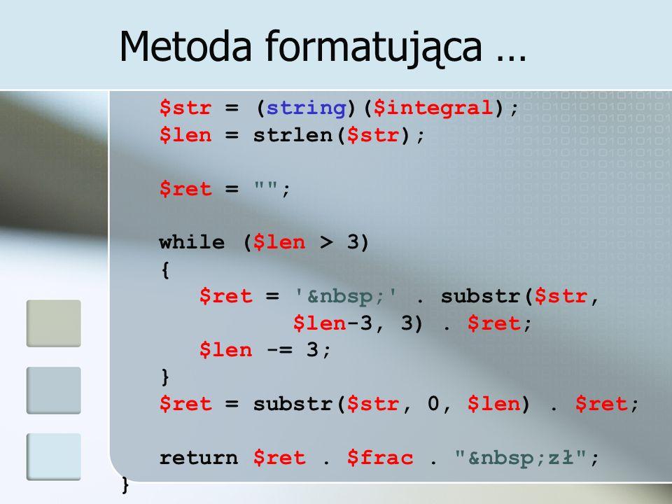 Metoda formatująca … $str = (string)($integral); $len = strlen($str); $ret =