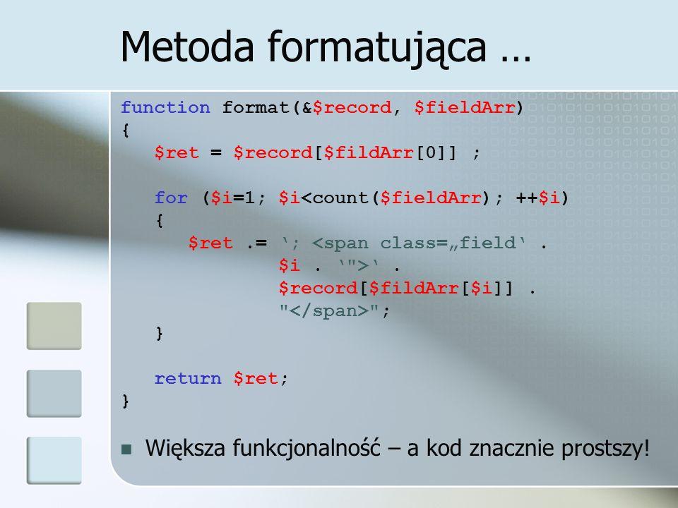 Metoda formatująca … function format(&$record, $fieldArr) { $ret = $record[$fildArr[0]] ; for ($i=1; $i<count($fieldArr); ++$i) { $ret.= ; <span class