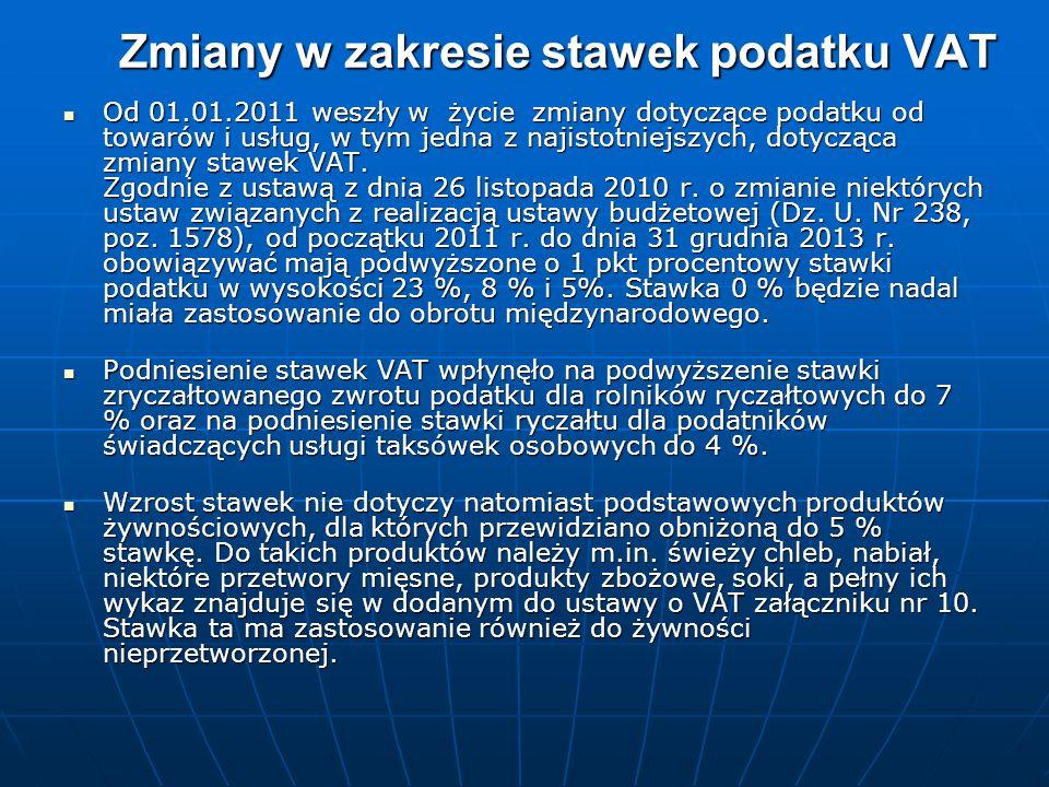 Zmiany w zakresie stawek podatku VAT Od 01.01.2011 weszły w życie zmiany dotyczące podatku od towarów i usług, w tym jedna z najistotniejszych, dotycząca zmiany stawek VAT.