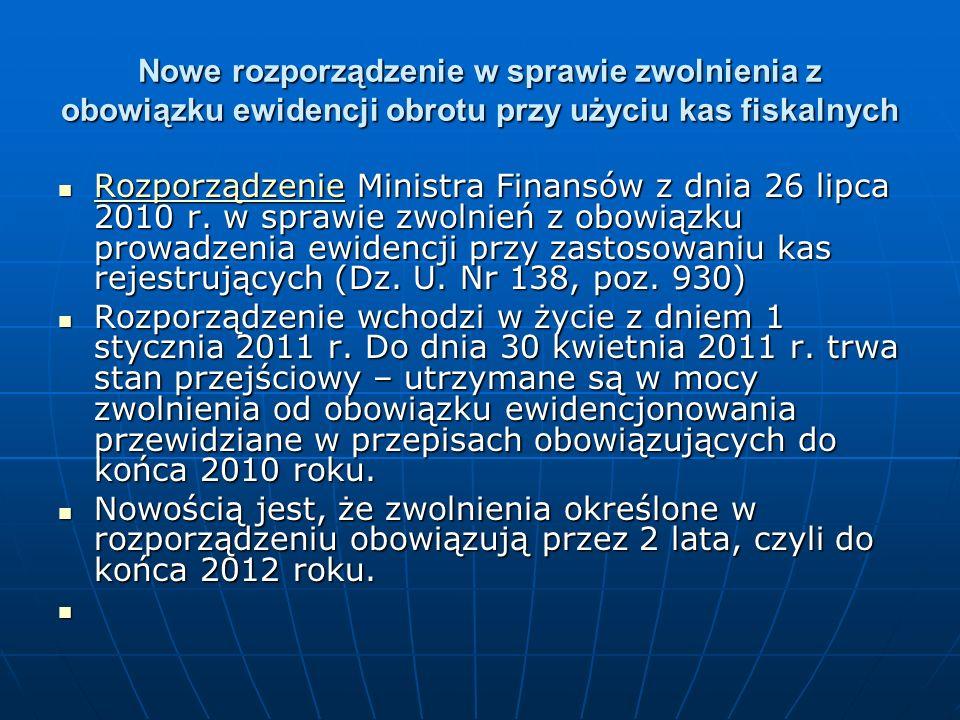 Nowe rozporządzenie w sprawie zwolnienia z obowiązku ewidencji obrotu przy użyciu kas fiskalnych Rozporządzenie Ministra Finansów z dnia 26 lipca 2010 r.