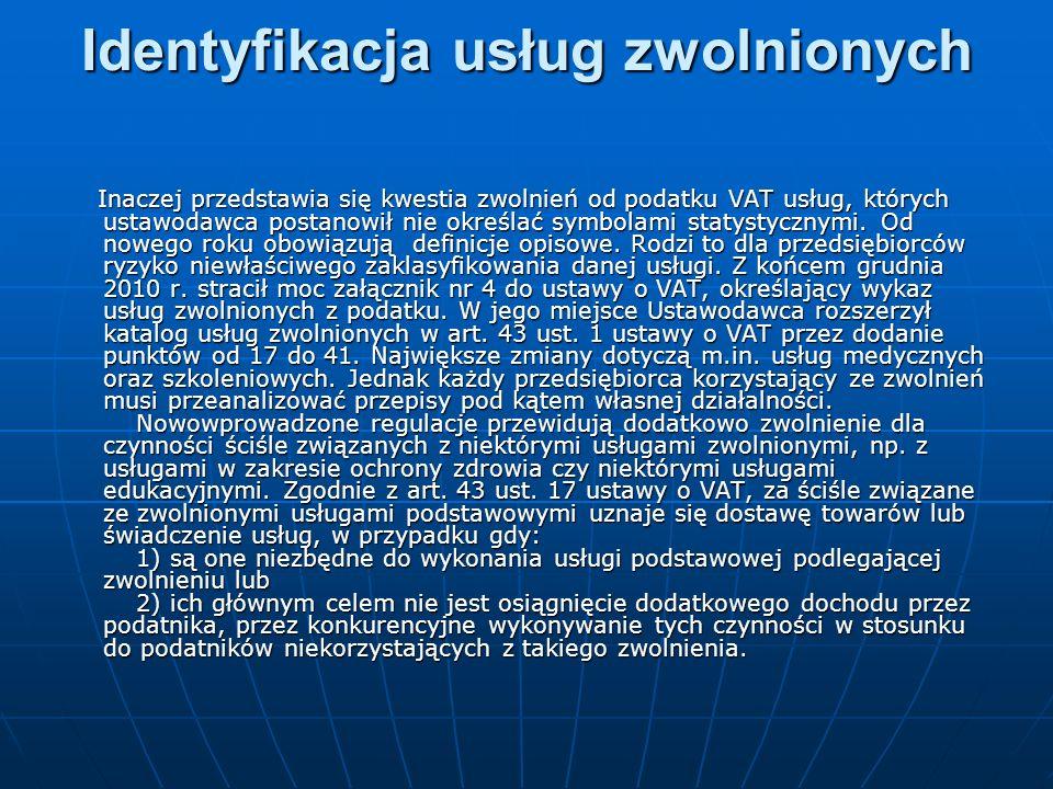Identyfikacja usług zwolnionych Dodatkowym źródłem zwolnień od podatku VAT różnych czynności jest rozporządzenie Ministra Finansów z dnia 22 grudnia 2010 r.