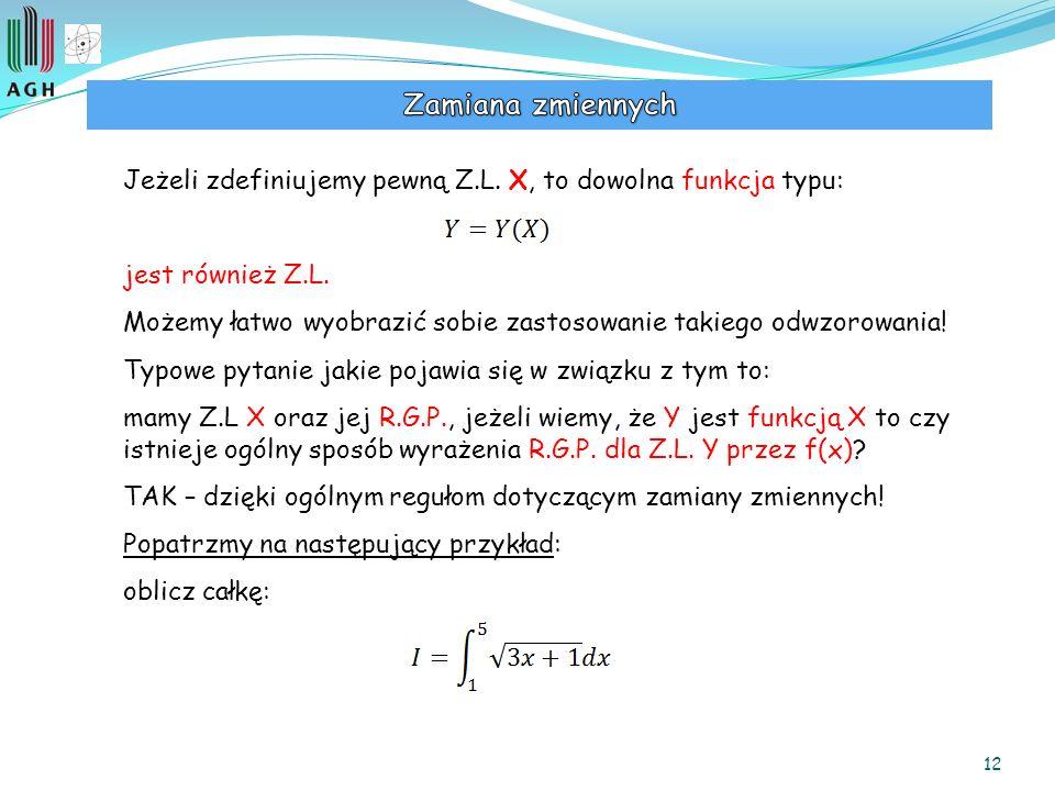 12 Jeżeli zdefiniujemy pewną Z.L. X, to dowolna funkcja typu: jest również Z.L. Możemy łatwo wyobrazić sobie zastosowanie takiego odwzorowania! Typowe