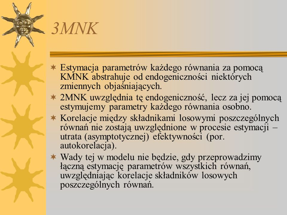 3MNK Estymacja parametrów każdego równania za pomocą KMNK abstrahuje od endogeniczności niektórych zmiennych objaśniających. 2MNK uwzględnia tę endoge