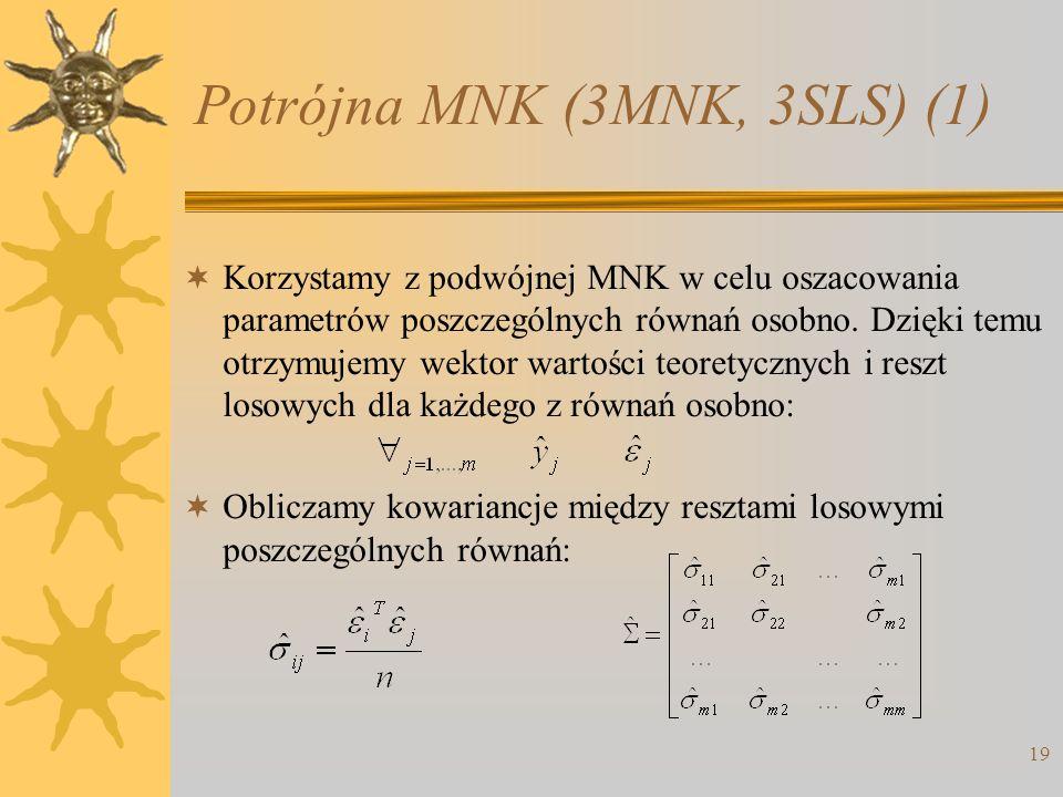 Potrójna MNK (3MNK, 3SLS) (1) 19 Korzystamy z podwójnej MNK w celu oszacowania parametrów poszczególnych równań osobno. Dzięki temu otrzymujemy wektor