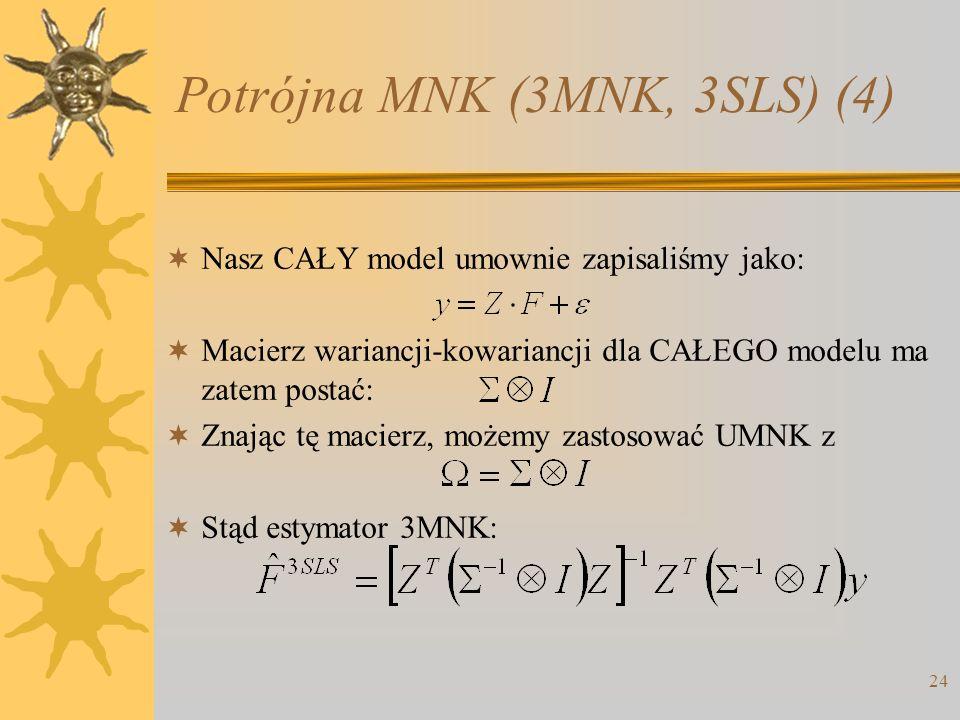 Potrójna MNK (3MNK, 3SLS) (4) 24 Nasz CAŁY model umownie zapisaliśmy jako: Macierz wariancji-kowariancji dla CAŁEGO modelu ma zatem postać: Znając tę
