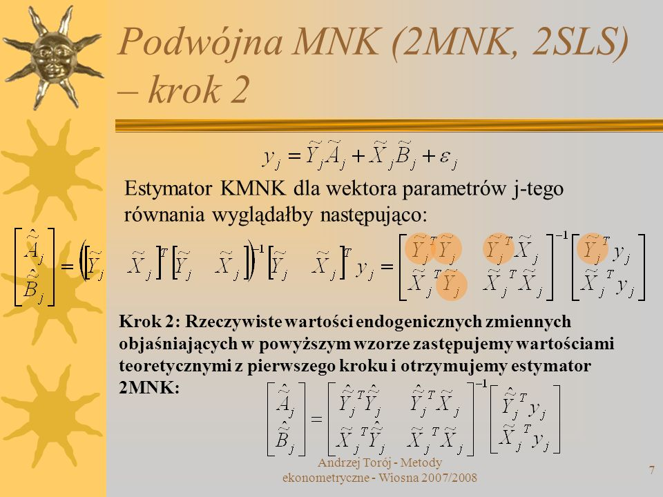 Podwójna MNK (2MNK, 2SLS) – krok 2 Andrzej Torój - Metody ekonometryczne - Wiosna 2007/2008 7 Krok 2: Rzeczywiste wartości endogenicznych zmiennych ob