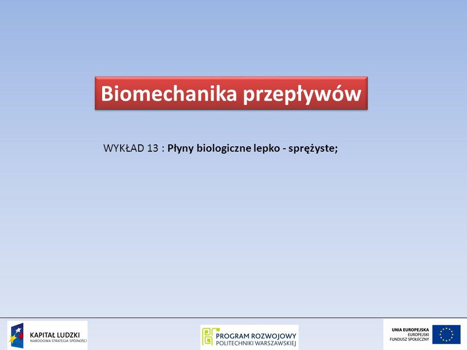 WYKŁAD 13 : Płyny biologiczne lepko - sprężyste; Biomechanika przepływów