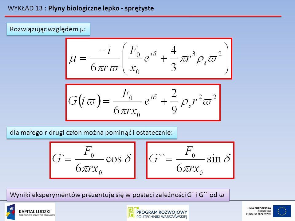 WYKŁAD 13 : Płyny biologiczne lepko - sprężyste Rozwiązując względem μ: dla małego r drugi człon można pominąć i ostatecznie: Wyniki eksperymentów pre