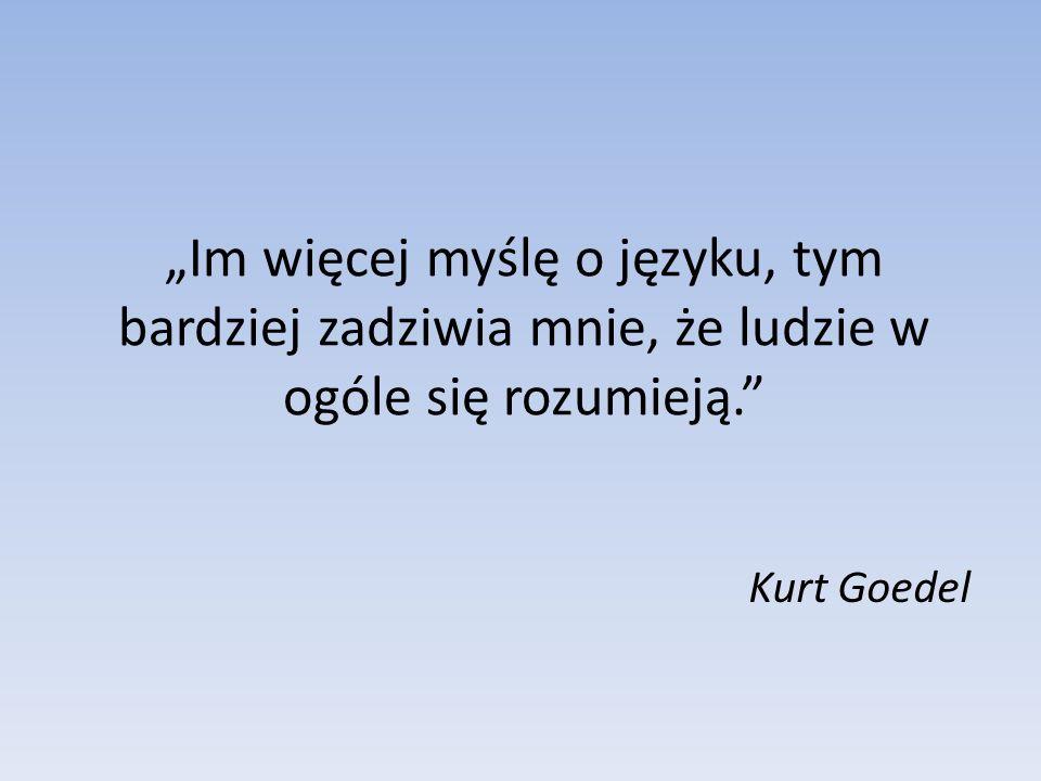 Im więcej myślę o języku, tym bardziej zadziwia mnie, że ludzie w ogóle się rozumieją. Kurt Goedel