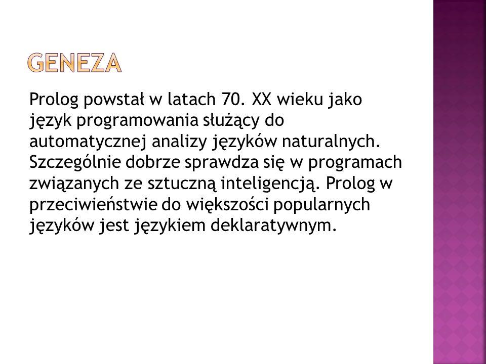 Prolog powstał w latach 70. XX wieku jako język programowania służący do automatycznej analizy języków naturalnych. Szczególnie dobrze sprawdza się w