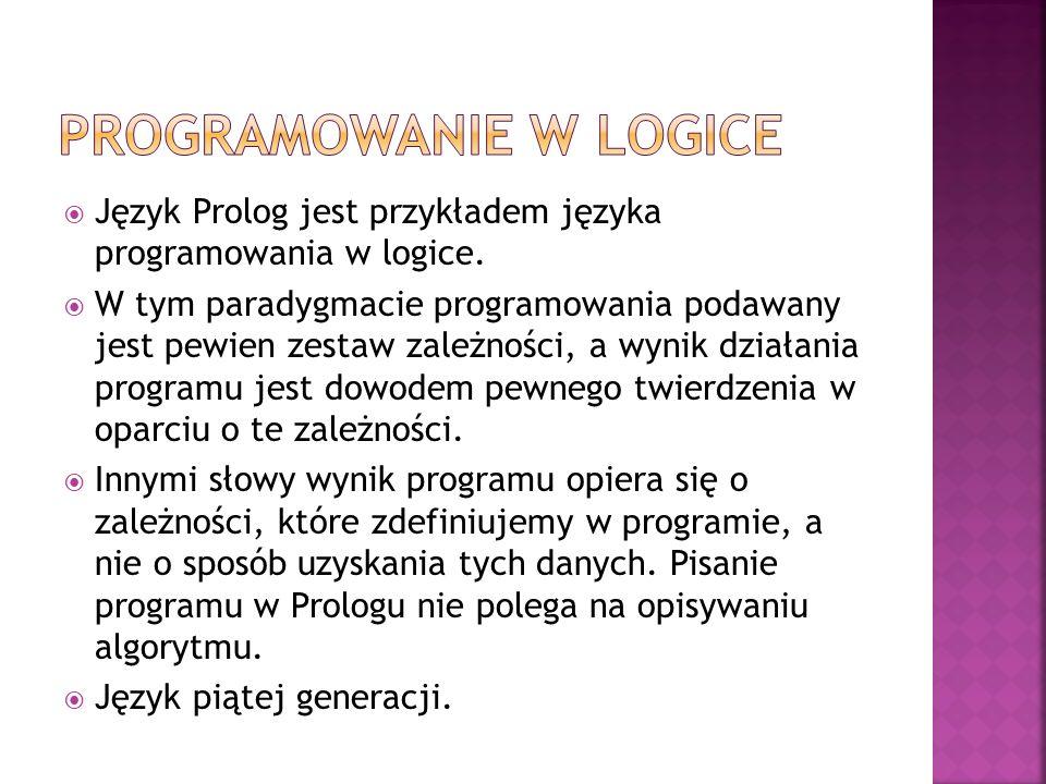 Język Prolog jest przykładem języka programowania w logice. W tym paradygmacie programowania podawany jest pewien zestaw zależności, a wynik działania
