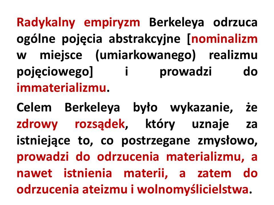 Radykalny empiryzm Berkeleya odrzuca ogólne pojęcia abstrakcyjne [nominalizm w miejsce (umiarkowanego) realizmu pojęciowego] i prowadzi do immateriali