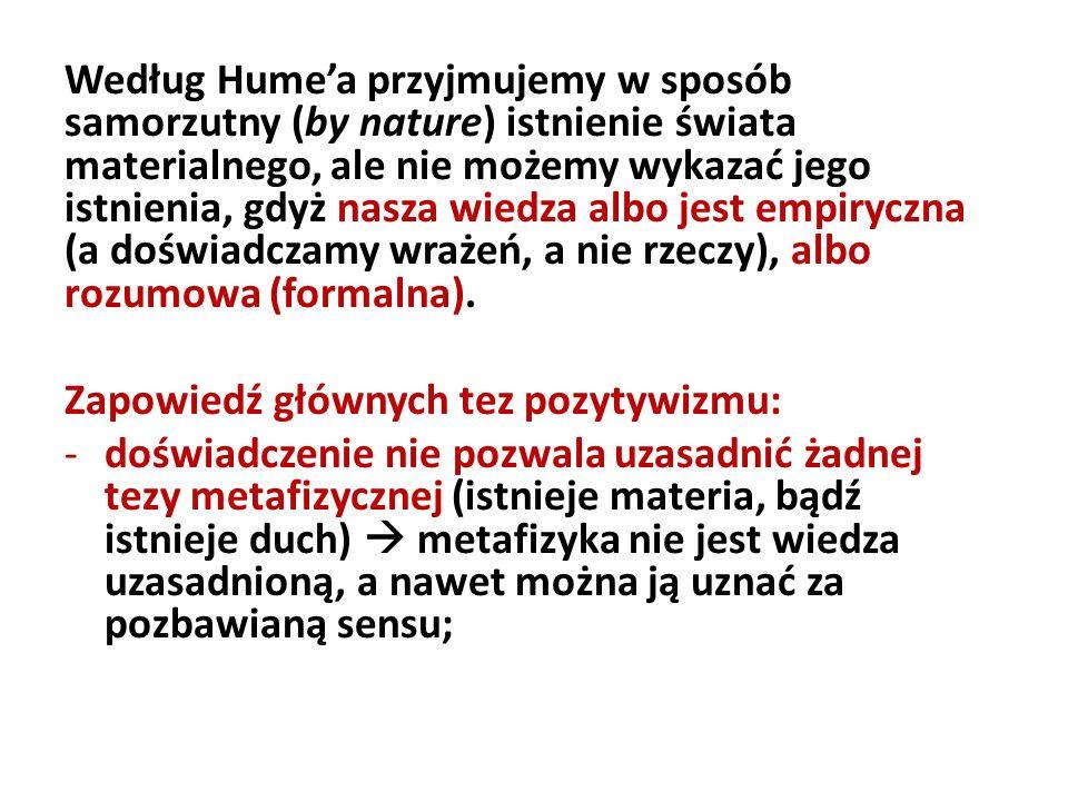 Według Humea przyjmujemy w sposób samorzutny (by nature) istnienie świata materialnego, ale nie możemy wykazać jego istnienia, gdyż nasza wiedza albo