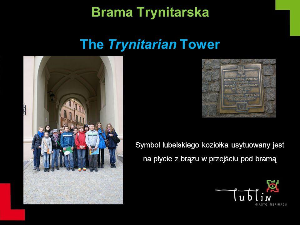 Brama Trynitarska The Trynitarian Tower Symbol lubelskiego koziołka usytuowany jest na płycie z brązu w przejściu pod bramą