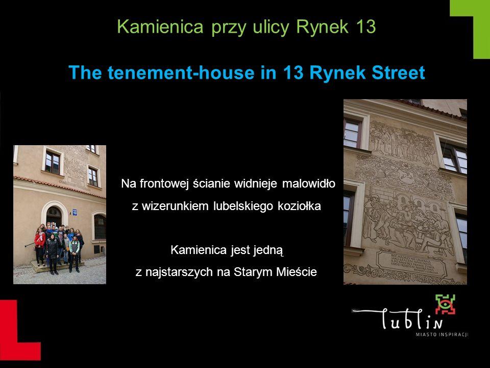 Kamienica przy ulicy Rynek 13 The tenement-house in 13 Rynek Street Na frontowej ścianie widnieje malowidło z wizerunkiem lubelskiego koziołka Kamieni