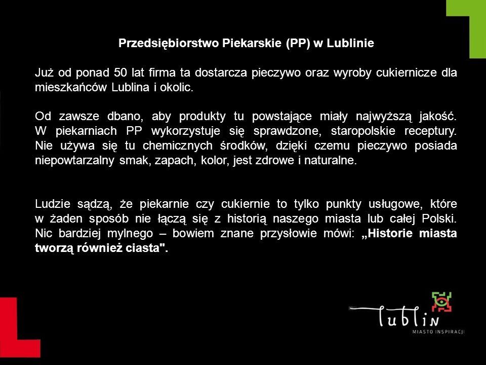 Przedsiębiorstwo Piekarskie (PP) w Lublinie Już od ponad 50 lat firma ta dostarcza pieczywo oraz wyroby cukiernicze dla mieszkańców Lublina i okolic.