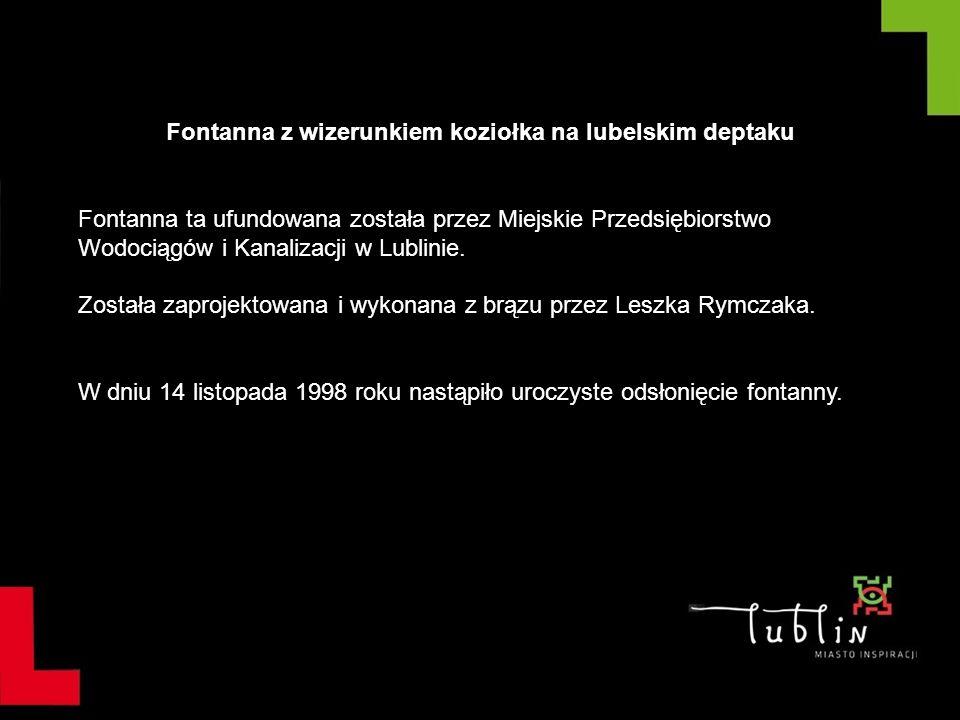Fontanna z wizerunkiem koziołka na lubelskim deptaku Fontanna ta ufundowana została przez Miejskie Przedsiębiorstwo Wodociągów i Kanalizacji w Lublini