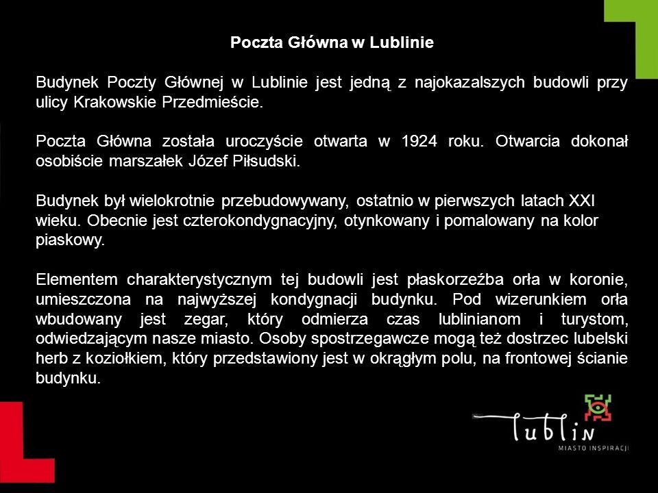 Poczta Główna w Lublinie Budynek Poczty Głównej w Lublinie jest jedną z najokazalszych budowli przy ulicy Krakowskie Przedmieście. Poczta Główna zosta