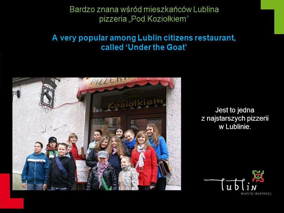 Bardzo znana wśród mieszkańców Lublina pizzeria Pod Koziołkiem A very popular among Lublin citizens restaurant, called Under the Goat Jest to jedna z