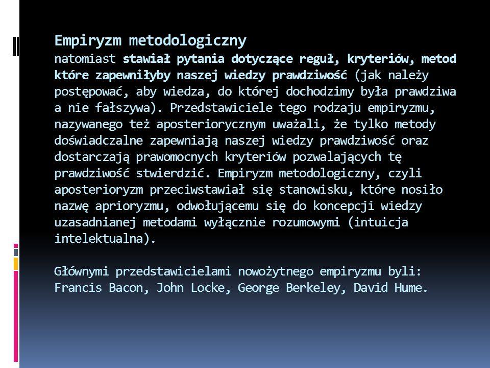 Empiryzm metodologiczny natomiast stawiał pytania dotyczące reguł, kryteriów, metod które zapewniłyby naszej wiedzy prawdziwość (jak należy postępować