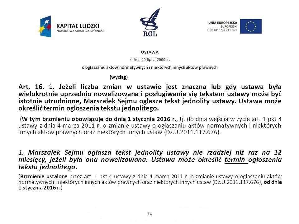 USTAWA z dnia 20 lipca 2000 r. o ogłaszaniu aktów normatywnych i niektórych innych aktów prawnych (wyciąg) Art. 16. 1. Jeżeli liczba zmian w ustawie j