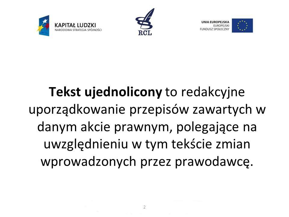 Tekst ujednolicony to redakcyjne uporządkowanie przepisów zawartych w danym akcie prawnym, polegające na uwzględnieniu w tym tekście zmian wprowadzony