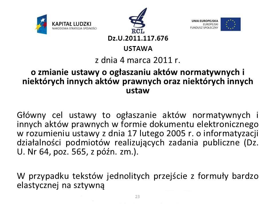 Dz.U.2011.117.676 USTAWA z dnia 4 marca 2011 r. o zmianie ustawy o ogłaszaniu aktów normatywnych i niektórych innych aktów prawnych oraz niektórych in