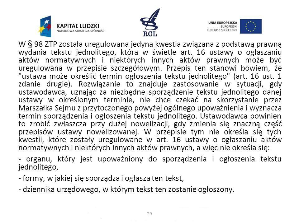 W § 98 ZTP została uregulowana jedyna kwestia związana z podstawą prawną wydania tekstu jednolitego, która w świetle art. 16 ustawy o ogłaszaniu aktów