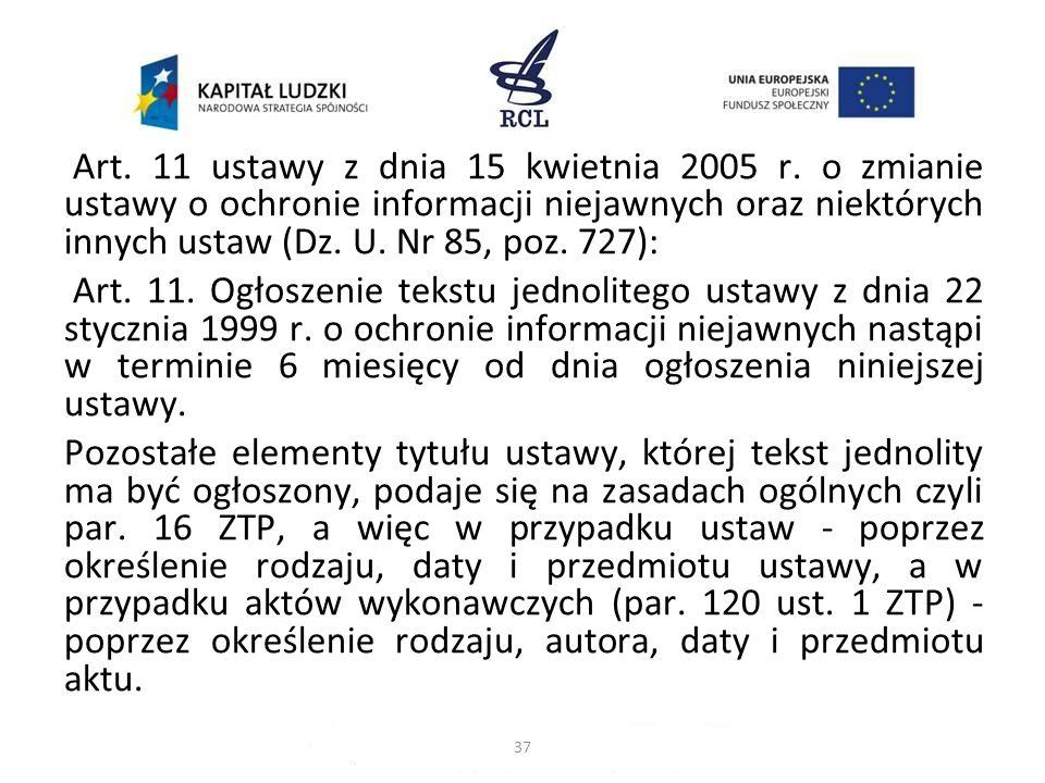 Art. 11 ustawy z dnia 15 kwietnia 2005 r. o zmianie ustawy o ochronie informacji niejawnych oraz niektórych innych ustaw (Dz. U. Nr 85, poz. 727): Art