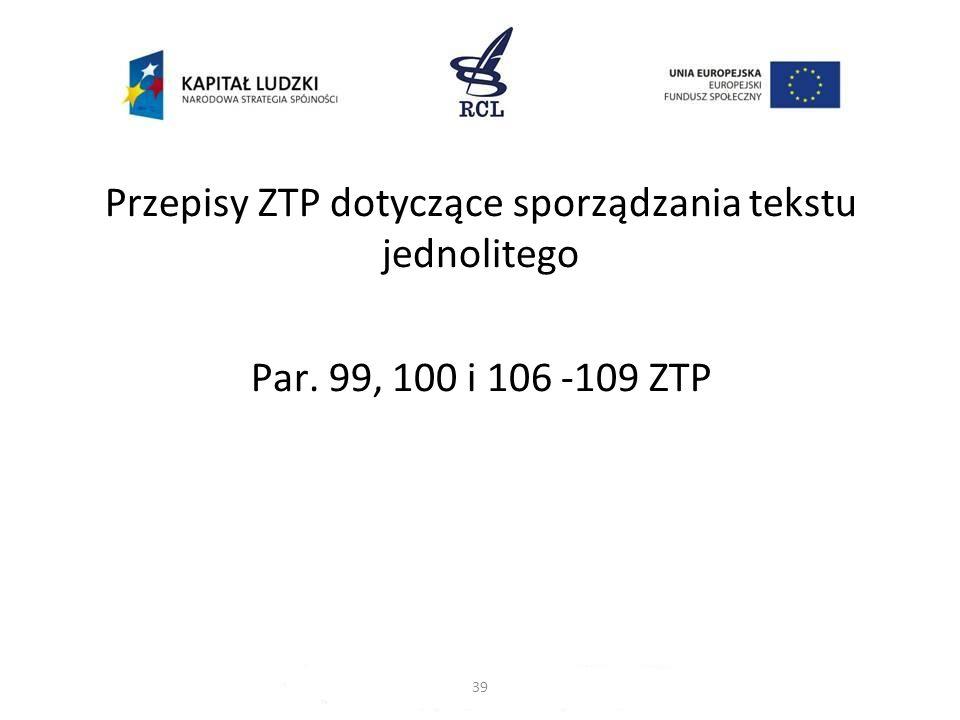 Przepisy ZTP dotyczące sporządzania tekstu jednolitego Par. 99, 100 i 106 -109 ZTP 39