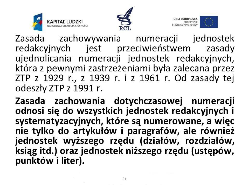 Zasada zachowywania numeracji jednostek redakcyjnych jest przeciwieństwem zasady ujednolicania numeracji jednostek redakcyjnych, która z pewnymi zastr