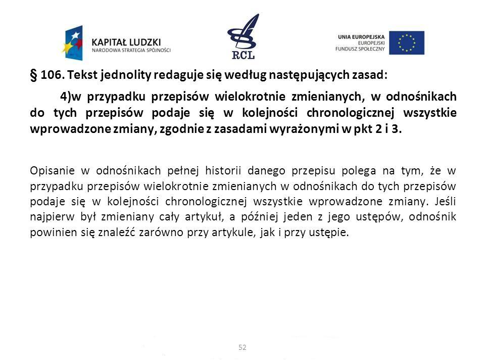§ 106. Tekst jednolity redaguje się według następujących zasad: 4)w przypadku przepisów wielokrotnie zmienianych, w odnośnikach do tych przepisów poda