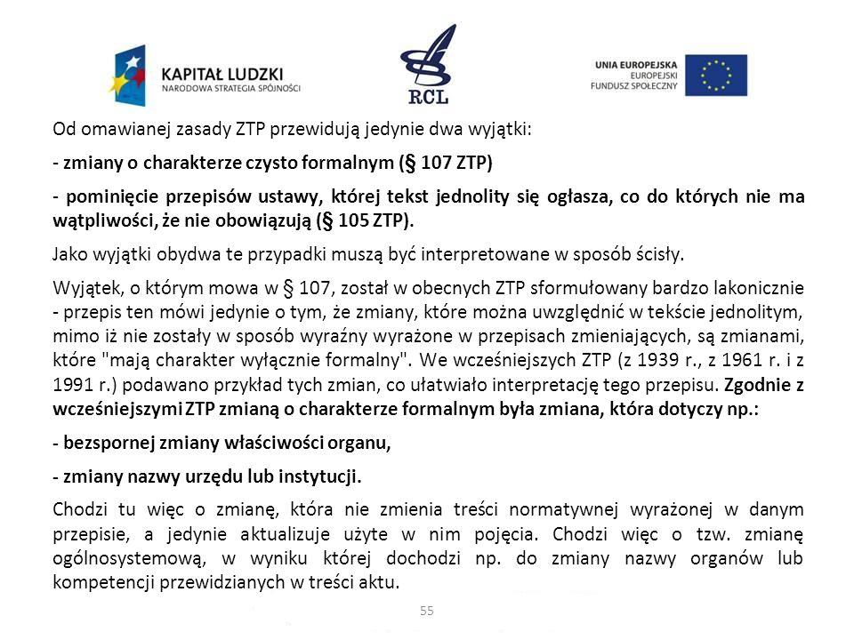 Od omawianej zasady ZTP przewidują jedynie dwa wyjątki: - zmiany o charakterze czysto formalnym (§ 107 ZTP) - pominięcie przepisów ustawy, której teks