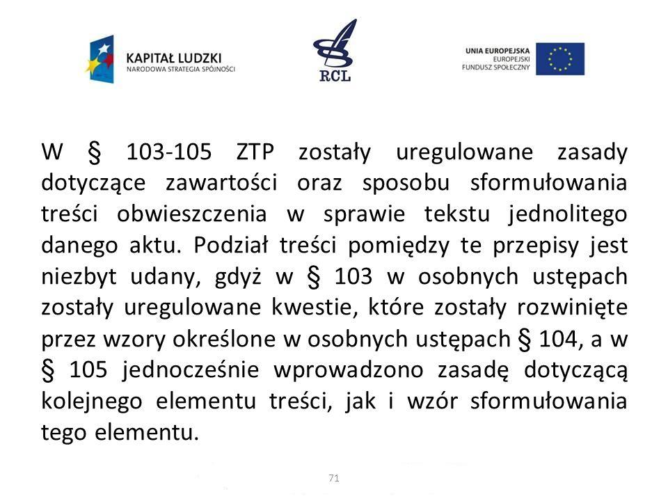 W § 103-105 ZTP zostały uregulowane zasady dotyczące zawartości oraz sposobu sformułowania treści obwieszczenia w sprawie tekstu jednolitego danego ak