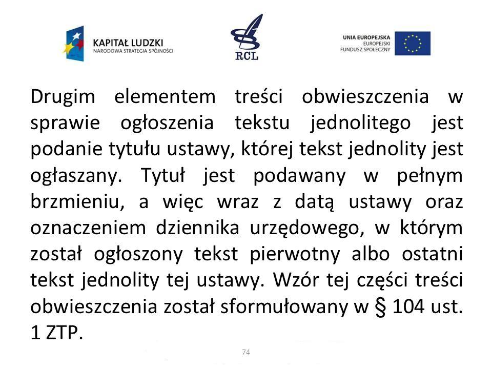 Drugim elementem treści obwieszczenia w sprawie ogłoszenia tekstu jednolitego jest podanie tytułu ustawy, której tekst jednolity jest ogłaszany. Tytuł