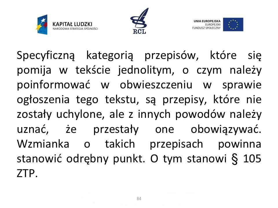 Specyficzną kategorią przepisów, które się pomija w tekście jednolitym, o czym należy poinformować w obwieszczeniu w sprawie ogłoszenia tego tekstu, s