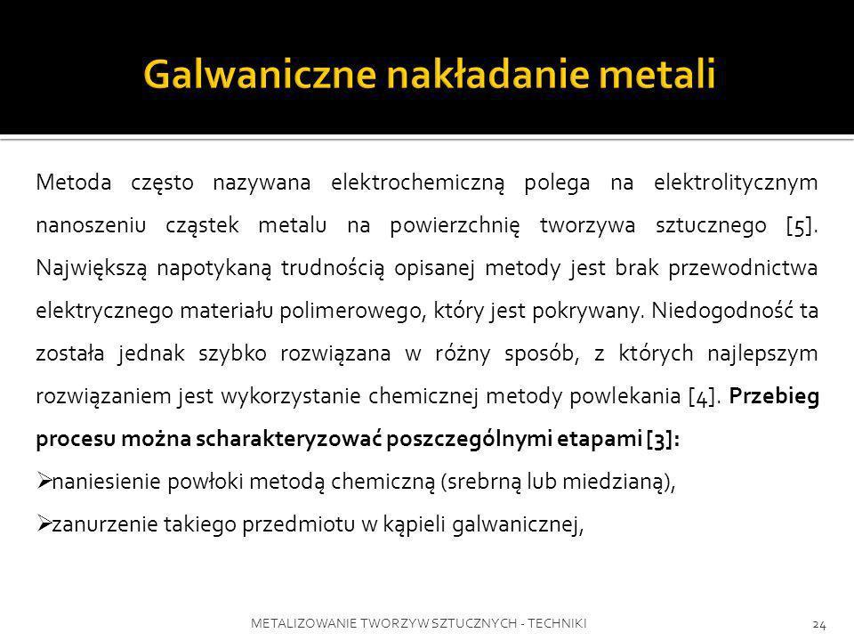 METALIZOWANIE TWORZYW SZTUCZNYCH - TECHNIKI24 Metoda często nazywana elektrochemiczną polega na elektrolitycznym nanoszeniu cząstek metalu na powierzc